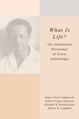 <I>What Is Life?</I>: The Intellectual Pertinence of Erwin Schroedinger (Hardback)