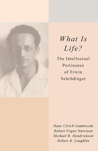 <I>What Is Life?</I>: The Intellectual Pertinence of Erwin Schroedinger (Paperback)