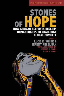 Stones of Hope: How African Activists Reclaim Human Rights to Challenge Global Poverty - Stanford Studies in Human Rights (Hardback)