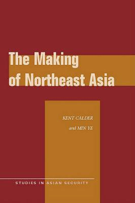 The Making of Northeast Asia - Studies in Asian Security (Paperback)
