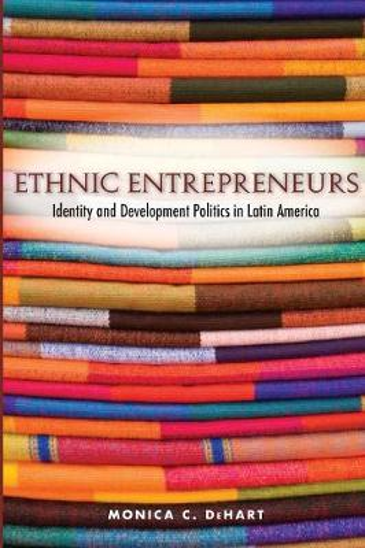 Ethnic Entrepreneurs: Identity and Development Politics in Latin America (Paperback)