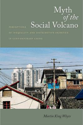 Myth of the Social Volcano: Perceptions of Inequality and Distributive Injustice in Contemporary China (Hardback)