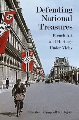 Defending National Treasures: French Art and Heritage Under Vichy (Hardback)
