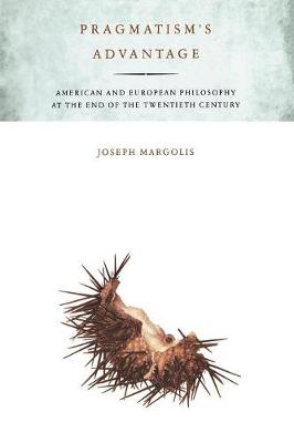 Pragmatism's Advantage: American and European Philosophy at the End of the Twentieth Century (Paperback)