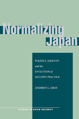 Normalizing Japan: Politics, Identity, and the Evolution of Security Practice - Studies in Asian Security (Paperback)