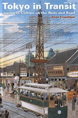 Tokyo in Transit: Japanese Culture on the Rails and Road (Hardback)