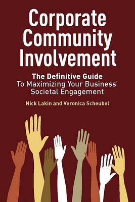 Corporate Community Involvement: The Definitive Guide To Maximizing Your Business' Societal Engagement (Hardback)