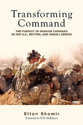 Transforming Command: The Pursuit of Mission Command in the U.S., British, and Israeli Armies (Hardback)