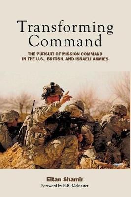Transforming Command: The Pursuit of Mission Command in the U.S., British, and Israeli Armies (Paperback)