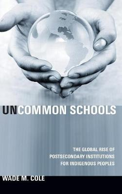 Uncommon Schools: The Global Rise of Postsecondary Institutions for Indigenous Peoples (Hardback)