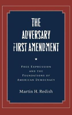 The Adversary First Amendment: Free Expression and the Foundations of American Democracy (Hardback)