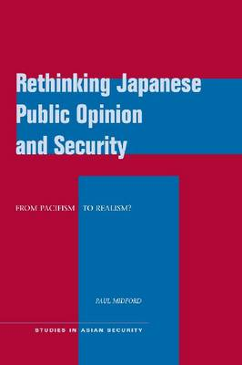 Rethinking Japanese Public Opinion and Security: From Pacifism to Realism? - Studies in Asian Security (Hardback)