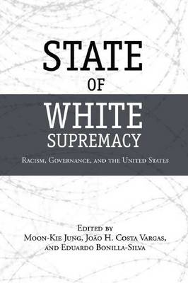State of White Supremacy: Racism, Governance, and the United States (Hardback)