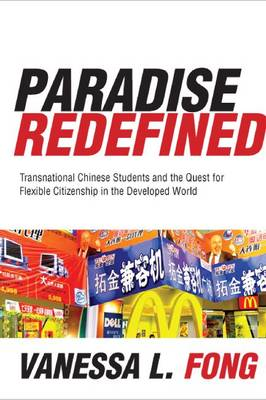 Paradise Redefined: Transnational Chinese Students and the Quest for Flexible Citizenship in the Developed World (Hardback)