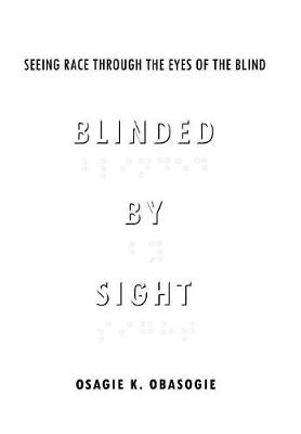 Blinded by Sight: Seeing Race Through the Eyes of the Blind (Hardback)