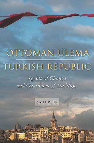 Ottoman Ulema, Turkish Republic: Agents of Change and Guardians of Tradition (Hardback)