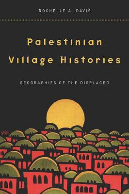 Palestinian Village Histories: Geographies of the Displaced - Stanford Studies in Middle Eastern and Islamic Societies and Cultures (Hardback)