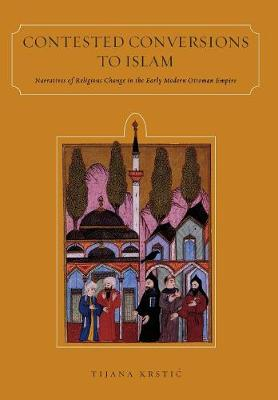 Contested Conversions to Islam: Narratives of Religious Change in the Early Modern Ottoman Empire (Hardback)