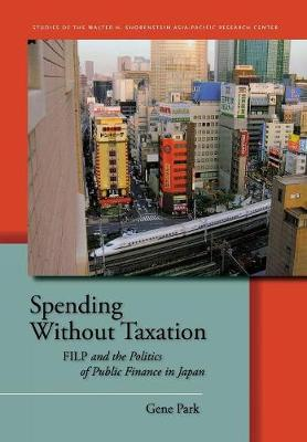 Spending Without Taxation: FILP and the Politics of Public Finance in Japan - Studies of the Walter H. Shorenstein Asia-Pacific Research Center (Hardback)