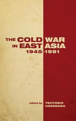 The Cold War in East Asia, 1945-1991 - Cold War International History Project (Hardback)