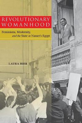 Revolutionary Womanhood: Feminisms, Modernity, and the State in Nasser's Egypt - Stanford Studies in Middle Eastern and Islamic Societies and Cultures (Paperback)
