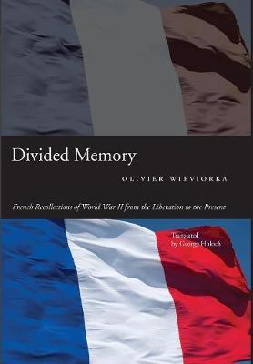 Divided Memory: French Recollections of World War II from the Liberation to the Present (Hardback)