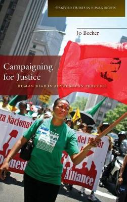 Campaigning for Justice: Human Rights Advocacy in Practice - Stanford Studies in Human Rights (Hardback)