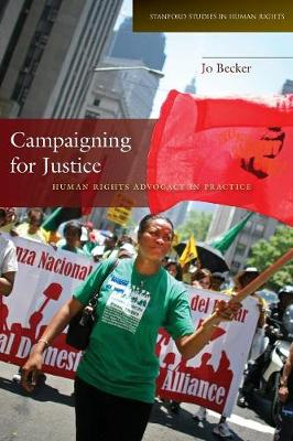 Campaigning for Justice: Human Rights Advocacy in Practice - Stanford Studies in Human Rights (Paperback)
