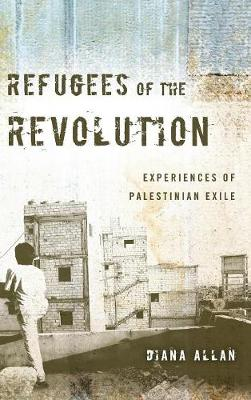 Refugees of the Revolution: Experiences of Palestinian Exile - Stanford Studies in Middle Eastern and Islamic Societies and Cultures (Hardback)