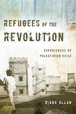 Refugees of the Revolution: Experiences of Palestinian Exile - Stanford Studies in Middle Eastern and Islamic Societies and Cultures (Paperback)