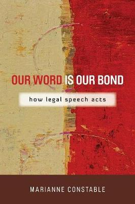 Our Word Is Our Bond: How Legal Speech Acts - The Cultural Lives of Law (Paperback)