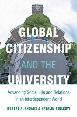 Global Citizenship and the University: Advancing Social Life and Relations in an Interdependent World (Hardback)