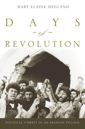 Days of Revolution: Political Unrest in an Iranian Village (Hardback)