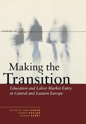 Making the Transition: Education and Labor Market Entry in Central and Eastern Europe - Studies in Social Inequality (Hardback)