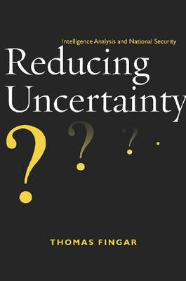 Reducing Uncertainty: Intelligence Analysis and National Security (Paperback)