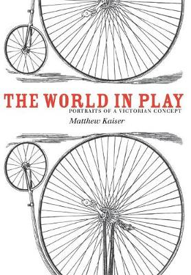 The World in Play: Portraits of a Victorian Concept (Hardback)