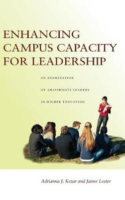 Enhancing Campus Capacity for Leadership: An Examination of Grassroots Leaders in Higher Education (Hardback)