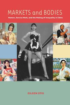 Markets and Bodies: Women, Service Work, and the Making of Inequality in China (Hardback)