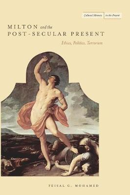 Milton and the Post-Secular Present: Ethics, Politics, Terrorism - Cultural Memory in the Present (Paperback)