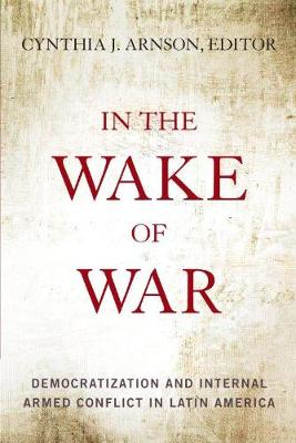 In the Wake of War: Democratization and Internal Armed Conflict in Latin America (Paperback)
