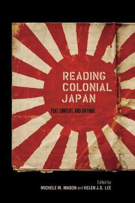 Reading Colonial Japan: Text, Context, and Critique (Paperback)