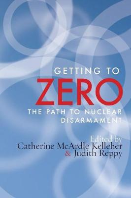 Getting to Zero: The Path to Nuclear Disarmament (Paperback)