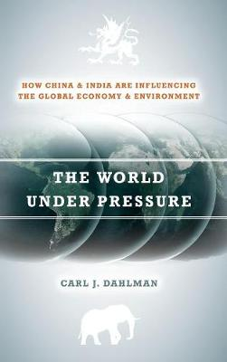The World Under Pressure: How China and India Are Influencing the Global Economy and Environment (Hardback)