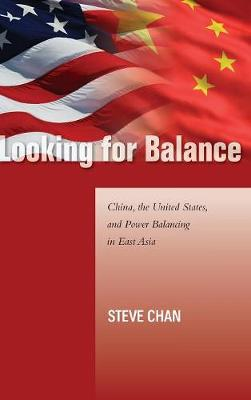 Looking for Balance: China, the United States, and Power Balancing in East Asia - Studies in Asian Security (Hardback)