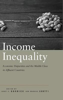 Income Inequality: Economic Disparities and the Middle Class in Affluent Countries - Studies in Social Inequality (Hardback)