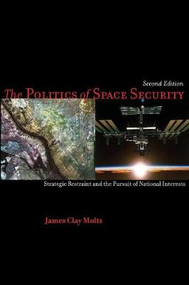 The Politics of Space Security: Strategic Restraint and the Pursuit of National Interests, Second Edition (Paperback)