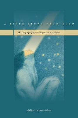 A River Flows from Eden: The Language of Mystical Experience in the Zohar (Paperback)