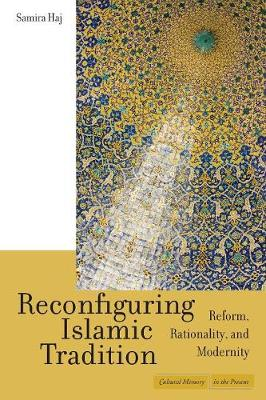 Reconfiguring Islamic Tradition: Reform, Rationality, and Modernity - Cultural Memory in the Present (Paperback)