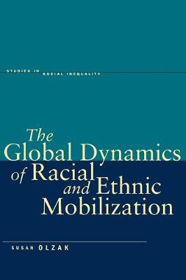 The Global Dynamics of Racial and Ethnic Mobilization - Studies in Social Inequality (Paperback)