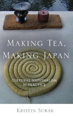 Making Tea, Making Japan: Cultural Nationalism in Practice (Hardback)